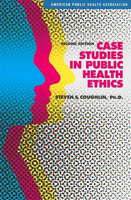 Case Studies in Public Health Ethics 9780875531946