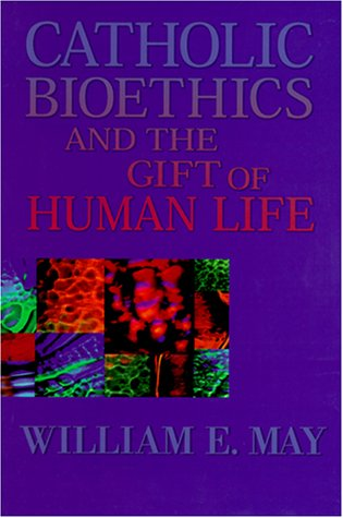 Catholic Bioethics and the Gift of Human Life 9780879736835
