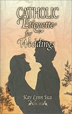 Catholic Etiquette for Weddings 9780879731243