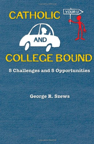 Catholic and College Bound: 5 Challenges and 5 Opportunities 9780879463618