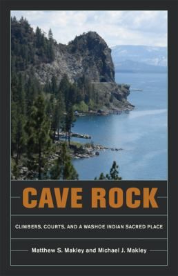 Cave Rock: Climbers, Courts, and a Washoe Indian Sacred Place 9780874178272