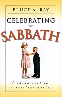 Celebrating the Sabbath: Finding Rest in a Restless World 9780875523941