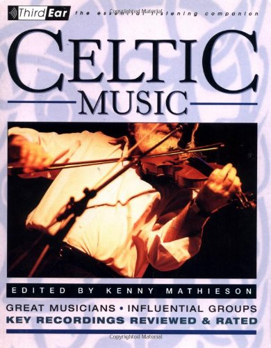 Celtic Music: Third Ear - The Essential Listening Companion 9780879306236