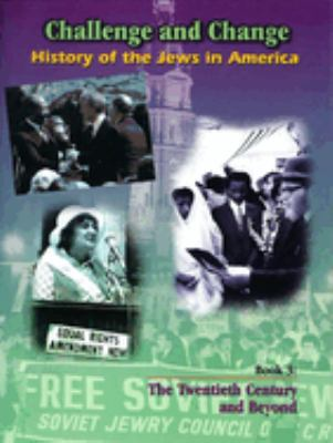 Challenge and Change: History of Jews in America: The Twentieth Century and Beyond