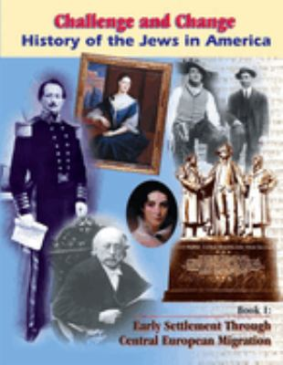 Challenge and Change: History of the Jews in America: Early Settlement Through Central European Migration 9780874411973