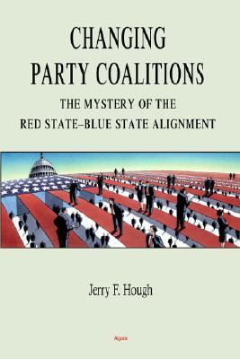 Changing Party Coalitions: The Mystery of the Red State-Blue State Alignment 9780875864075