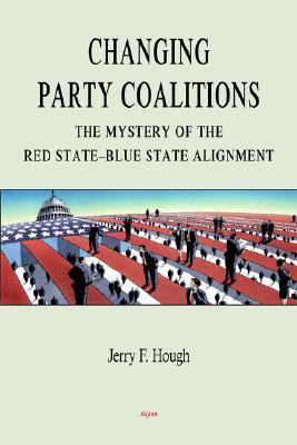 Changing Party Coalitions: The Mystery of the Red State-Blue State Alignment (Hc) 9780875864082