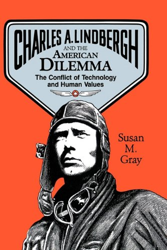 Charles A. Lindbergh and the American Dilemma: The Conflict of Technology and Human Values 9780879724221