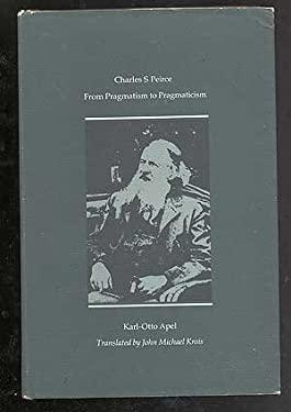 Charles Sanders Peirce: From Pragmatism to Pragmaticism