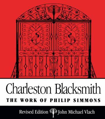 Charleston Blacksmith: The Work of Philip Simmons 9780872498358