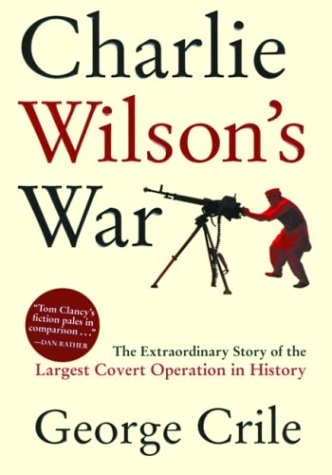 Charlie Wilson's War: The Extraordinary Story of the Largest Covert Operation in History 9780871138545