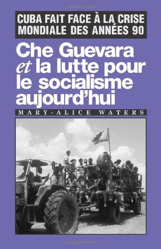 Che Guevara Et La Lutte Pour Le Socialisme Ajourd'hui: Cuba Fait Face a la Crise Mondiale Des Annees 90 9780873487627