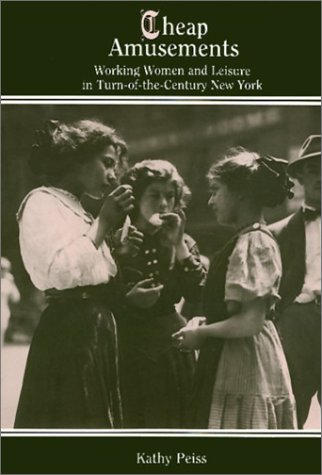Cheap Amusements: Working Women and Leisure in Turn-Of-The-Century New York 9780877223894
