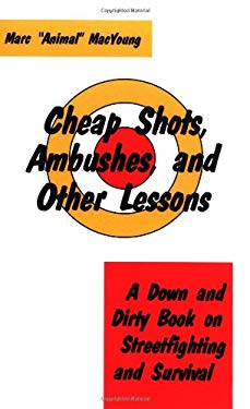 Cheap Shots, Ambushes, and Other Lessons: A Down and Dirty Book on Streetfighting & Survival 9780873644969