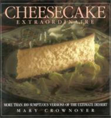 Cheesecake Extraordinaire: More Than 100 Versions of the Ultimate Dessert 9780878337217