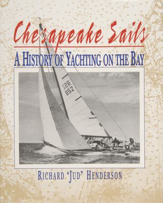 Chesapeake Sails: A History of Yachting on the Bay 9780870335143