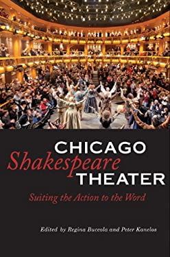 Chicago Shakespeare Theater: Suiting the Action to the Word 9780875804675