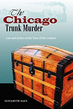 The Chicago's Trunk Murder: Law and Justice at the Turn of the Century 9780875804408