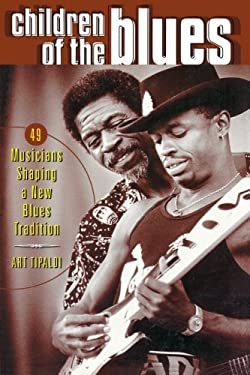 Children of the Blues: 49 Musicians Shaping a New Blues Tradition 9780879307004