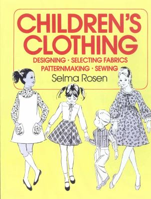 Children's Clothing: Designing, Seletcing Fabrics, Patternmaking, Sewing 9780870054303