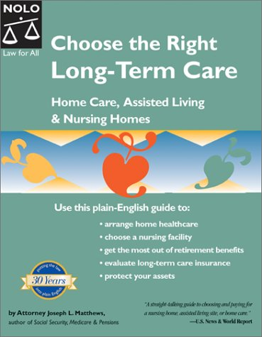 Choose the Right Long-Term Care: Home Care, Assisted Living and Nursing Homes 9780873378246