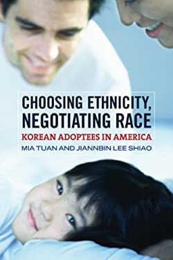 Choosing Ethnicity, Negotiating Race: Korean Adoptees in America 9780871548757