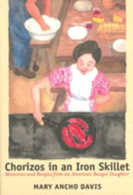 Chorizos in an Iron Skillet: Memories and Recipes from an American Basque Daughter 9780874174458