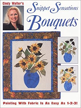 Cindy Walter's Snippet Sensations Bouquets 9780873493956