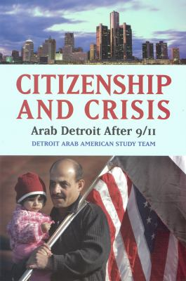 Citizenship and Crisis: Arab Detroit After 9/11 9780871540522