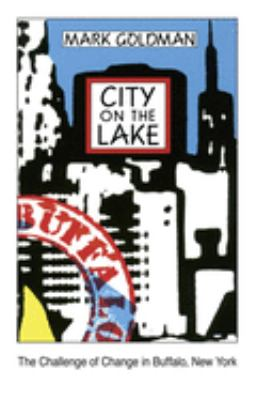 City on the Lake: The Challenge of Change in Buffalo, New York 9780879755799