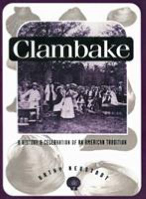 Clambake: A History and Celebration of an American Tradition 9780870237829