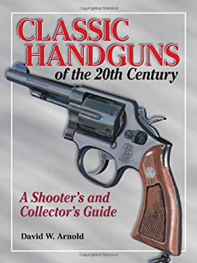 Classic Handguns of the 20th Century 9780873495769