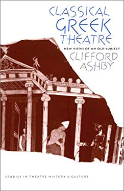 Classical Greek Theatre: New Views of an Old Subject 9780877456414