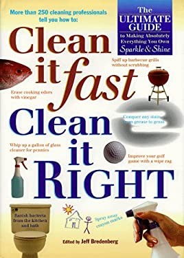 Clean It Fast, Clean It Right: The Ultimate Guide to Making Absolutely Everything You Own Sparkle & Shine 9780875965093