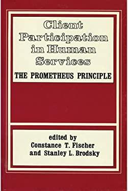 Client Participation in Human Services: The Prometheus Principle 9780878551316