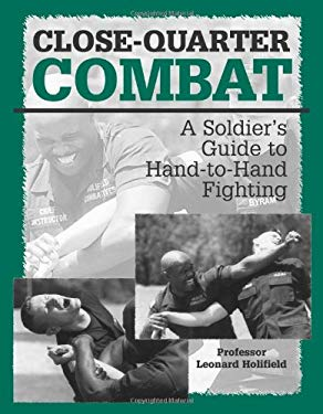 Close-Quarter Combat: A Soldier S Guide to Hand-To-Hand Fighting 9780873649247