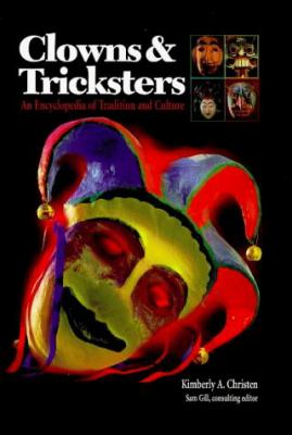 Clowns and Tricksters: An Encyclopedia of Tradition and Culture 9780874369366