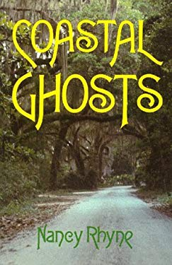 Coastal Ghosts: Haunted Places from Wilmington, North Carolina to Savannah, Georgia 9780878440498
