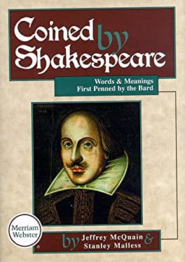 Coined by Shakespeare: Words and Meanings First Used by the Bard 9780877793533