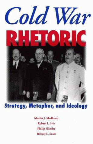 Cold War Rhetoric: Strategy, Metaphor, and Ideology - Medhurst, Martin J. / Ivie, Robert L. / Wander, Philip