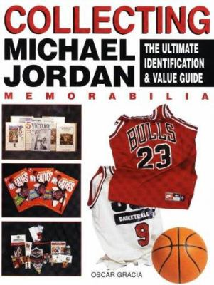 Collecting Michael Jordan Memorablila: The Ultimate Identification & Value Guide 9780873416665