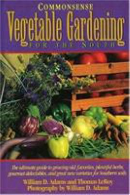 Commonsense Vegetable Gardening for the South 9780878338764