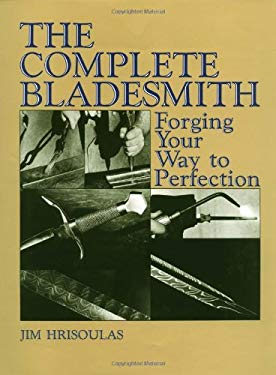 Complete Bladesmith: Forging Your Way to Perfection 9780873644303