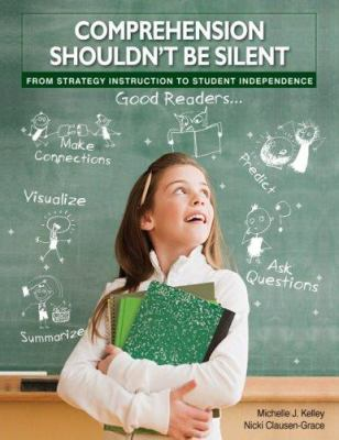 Comprehension Shouldn't Be Silent: From Strategy Instruction to Student Independence 9780872076204