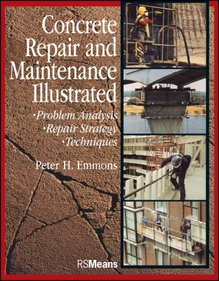 Concrete Repair and Maintenance Illustrated: Problem Analysis; Repair Strategy; Techniques 9780876292860
