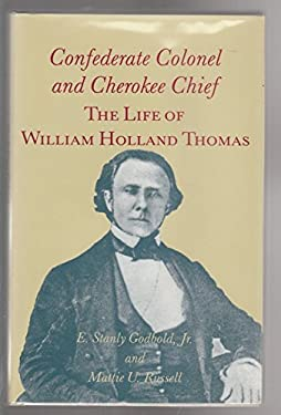Confederate Colonel and Cherokee Chief: The Life of William Holland Thomas 9780870496646