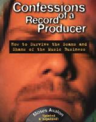 Confessions of a Record Producer: How to Survive the Scams and Shams of the Music Business 9780879306601