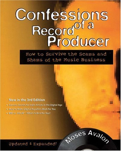 Confessions of a Record Producer: How to Survive the Scams and Shams of the Music Business 9780879308742