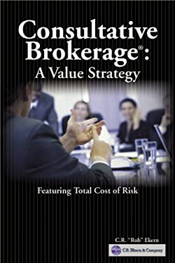 Consultative Brokerage: The Total Cost of Risk Sales Strategy 9780872187375