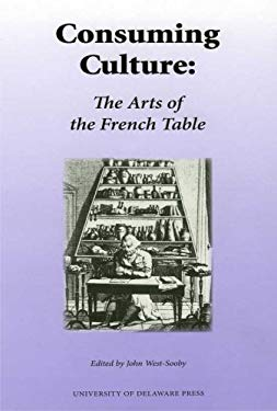 Consuming Culture: The Arts of the French Table 9780874138115